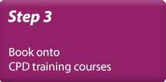 Step 3 - CPD: Book onto our CPD training courses.