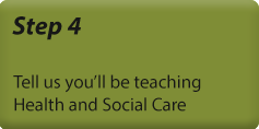 Step 4 - Tell us you'll be teaching health and social care