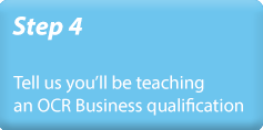 Step 4 - Tell us you'll be teaching an OCR Business qualification